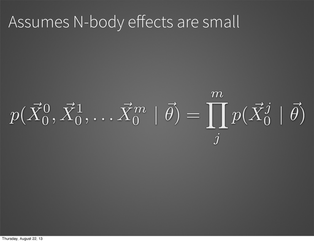 Assumes N-body e ects are small p( ~ X0 0 , ~ X...