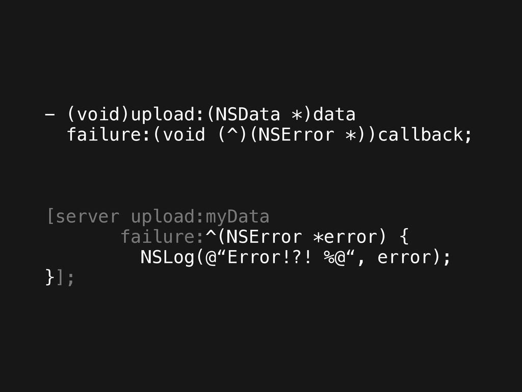 - (void)upload:(NSData *)data failure:(void (^)...
