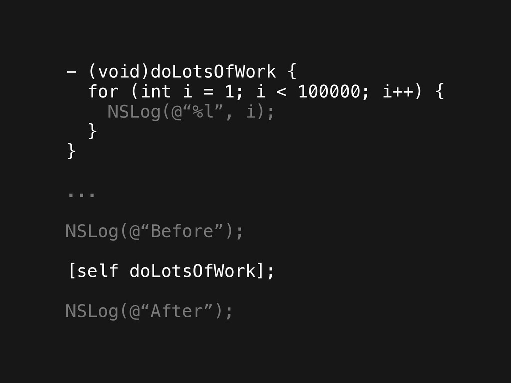 - (void)doLotsOfWork { for (int i = 1; i < 1000...