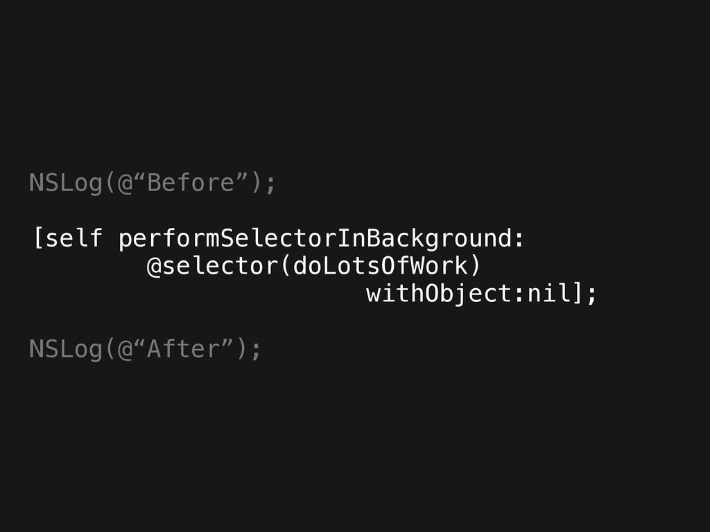 """NSLog(@""""Before""""); ! [self performSelectorInBack..."""