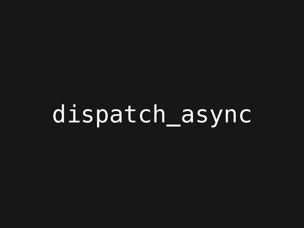 dispatch_async