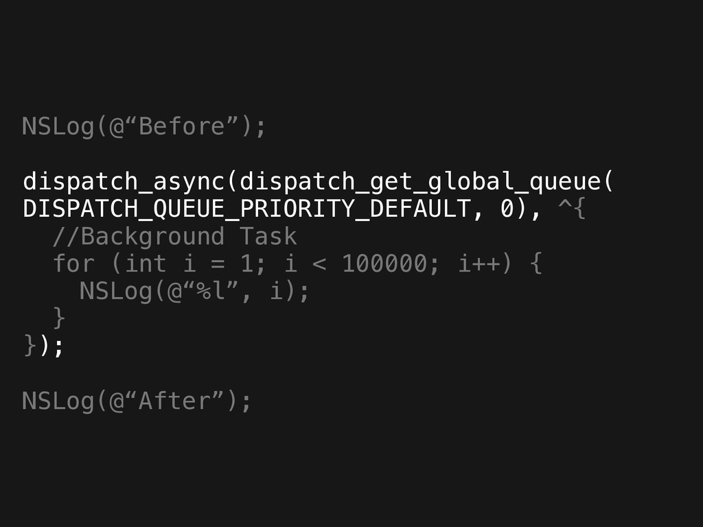 "NSLog(@""Before""); ! dispatch_async(dispatch_get..."
