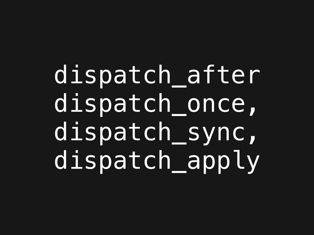 dispatch_after dispatch_once, dispatch_sync, di...