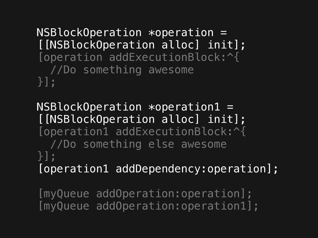 NSBlockOperation *operation = [[NSBlockOperatio...