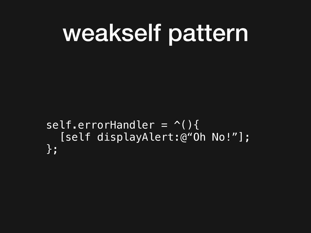 weakself pattern self.errorHandler = ^(){ [self...