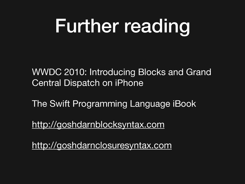 Further reading WWDC 2010: Introducing Blocks a...