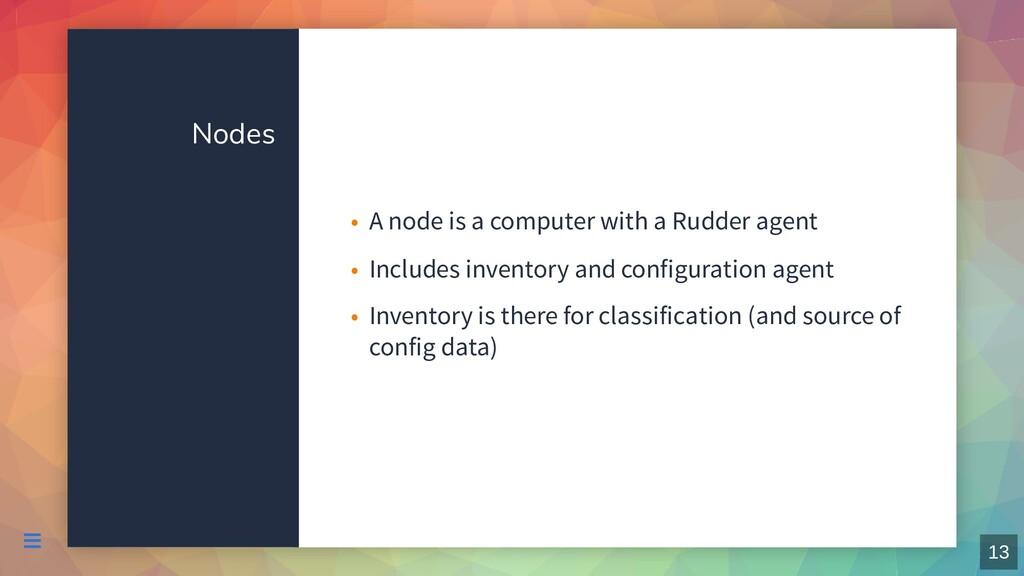 Nodes A node is a computer with a Rudder agent ...