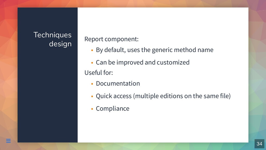 Techniques design Report component: Useful for:...