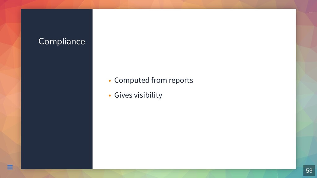 Compliance Computed from reports • Gives visibi...