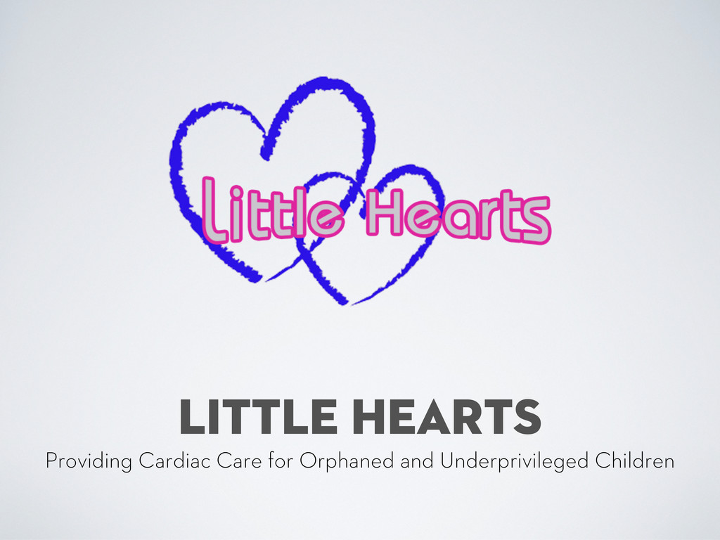 LITTLE HEARTS Providing Cardiac Care for Orphan...
