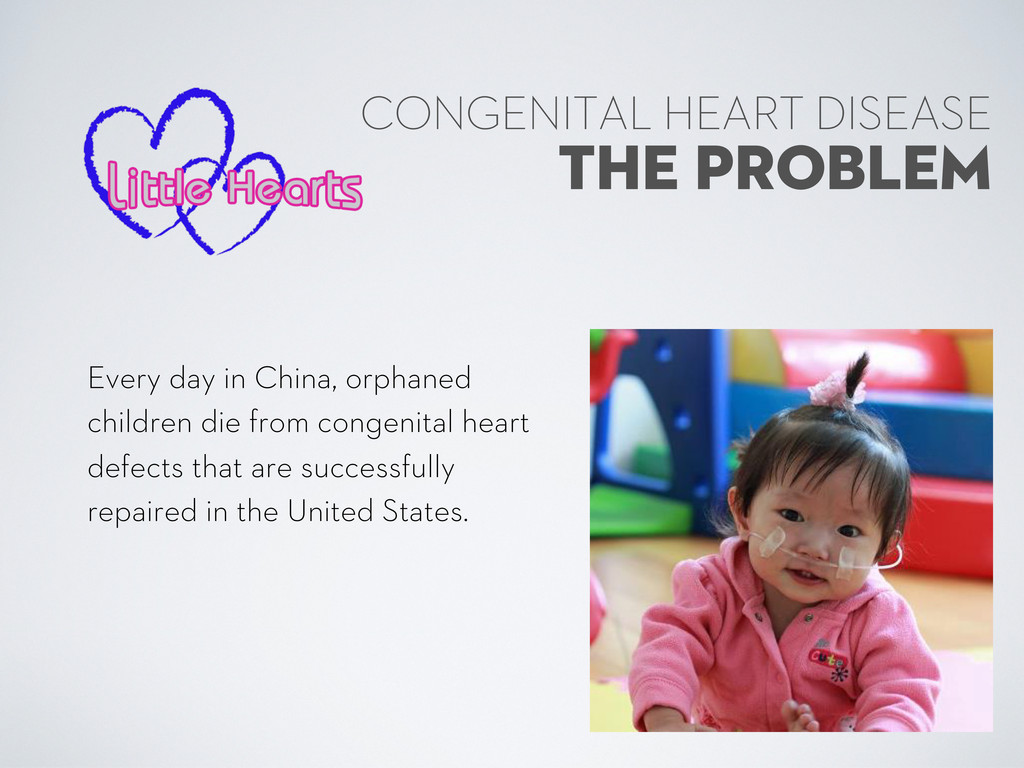 THE PROBLEM CONGENITAL HEART DISEASE Every day ...