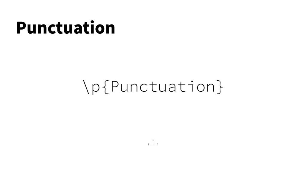 \p{Punctuation} 1VODUVBUJPO , ; .