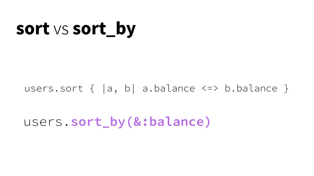 users.sort { |a, b| a.balance <=> b.balance } u...