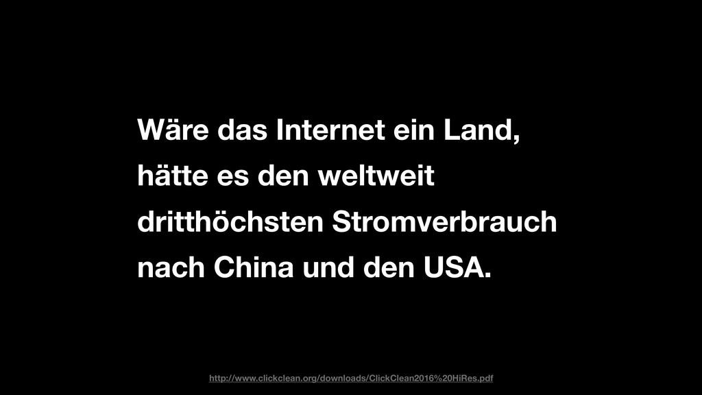 Wäre das Internet ein Land, hätte es den weltwe...