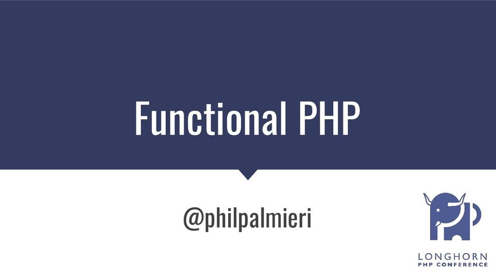 Functional PHP @philpalmieri