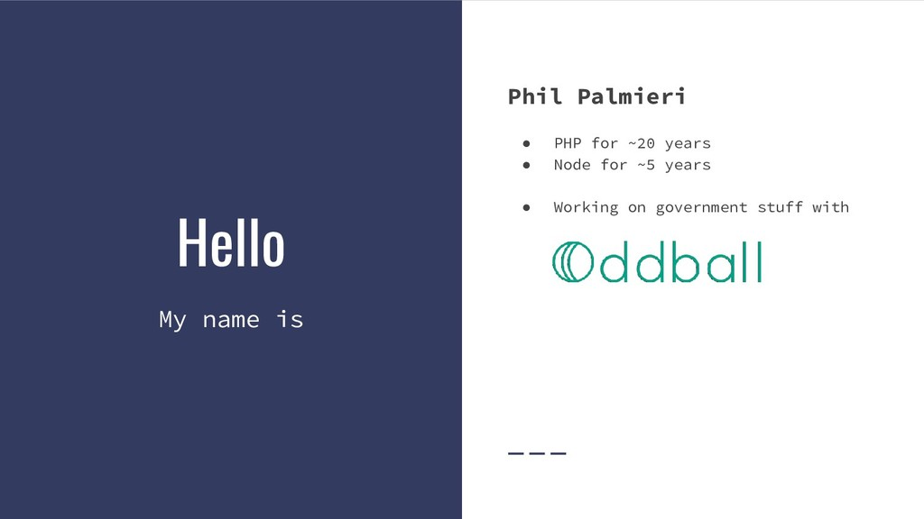 Hello My name is Phil Palmieri ● PHP for ~20 ye...