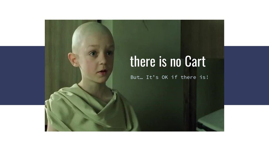 there is no Cart But… It's OK if there is!