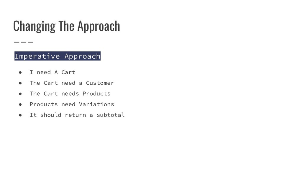 Changing The Approach Imperative Approach ● I n...