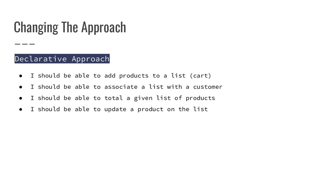 Changing The Approach Declarative Approach ● I ...