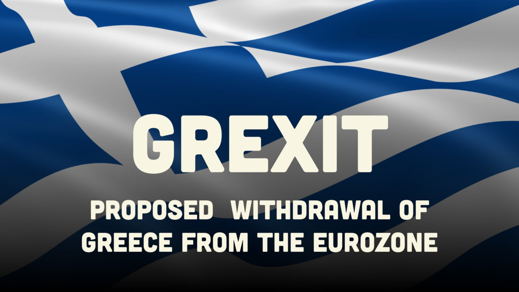 Proposed Withdrawal of greece from the eurozone...