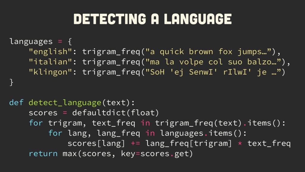 "languages = { ""english"": trigram_freq(""a quick ..."