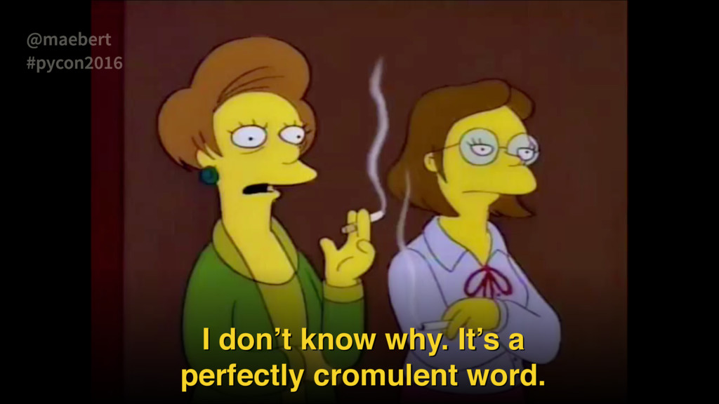 I don't know why. It's a perfectly cromulent wo...
