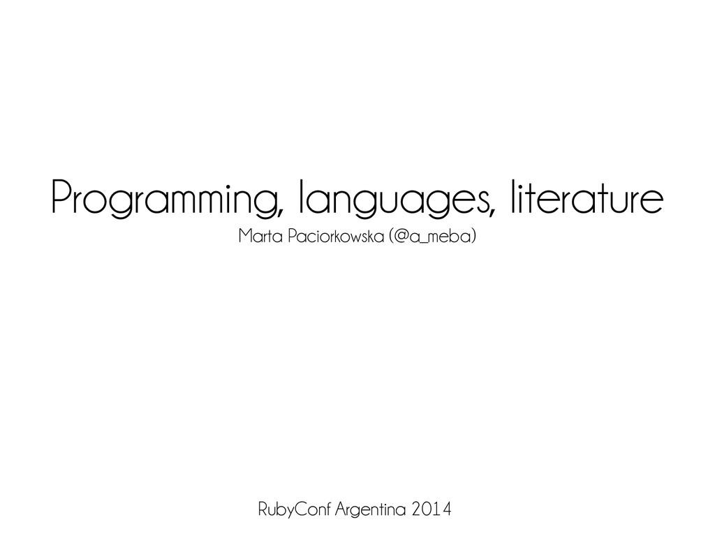 Programming, languages, literature Marta Pacior...