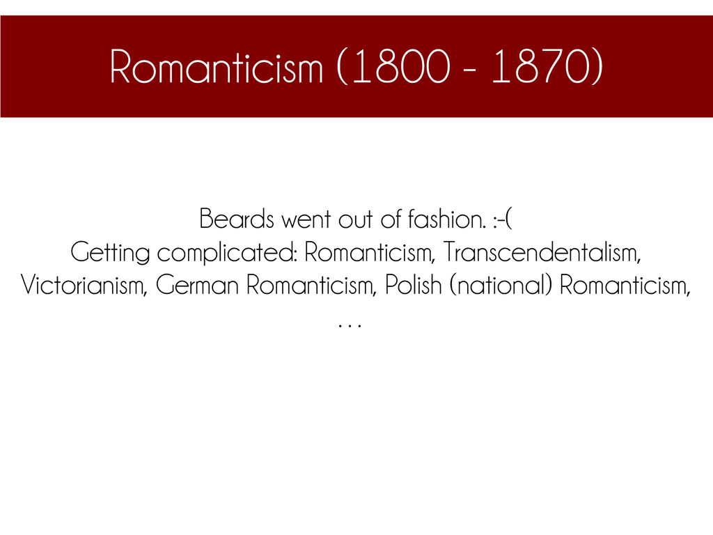 Romanticism (1800 - 1870) Beards went out of fa...