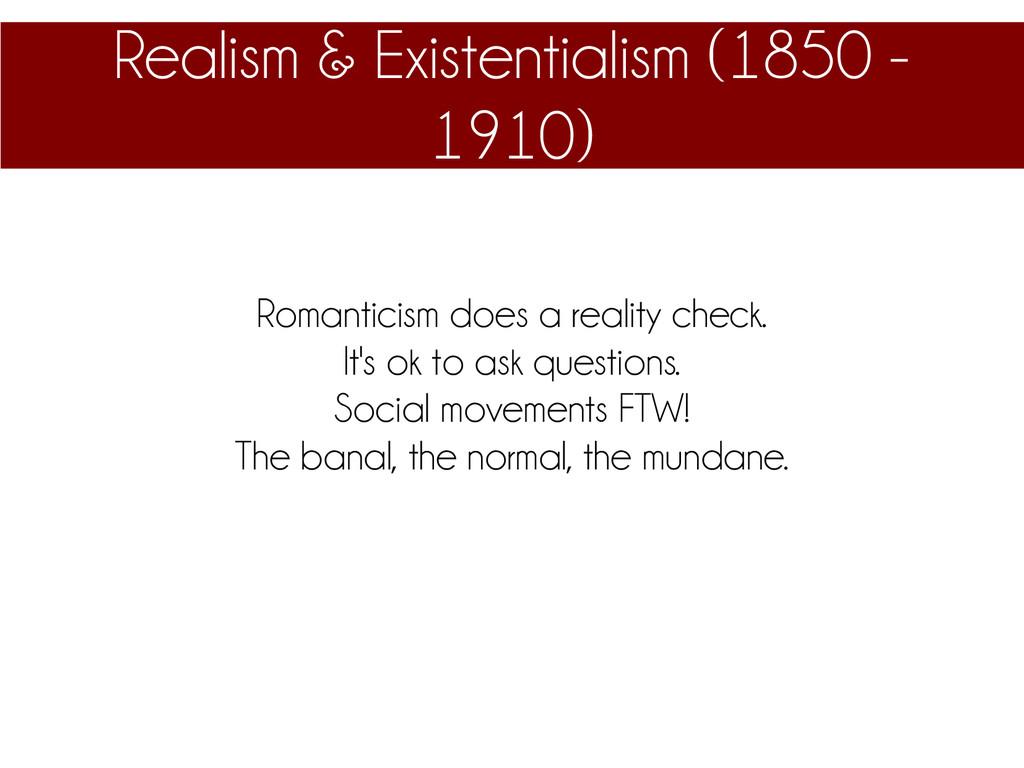 Realism & Existentialism (1850 - 1910) Romantic...