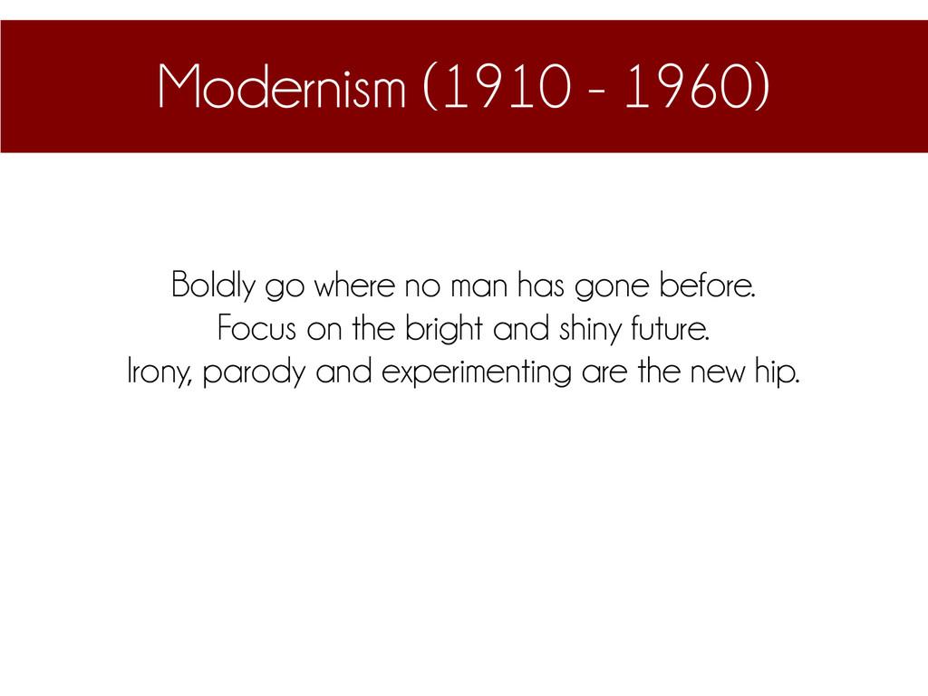 Modernism (1910 - 1960) Boldly go where no man ...