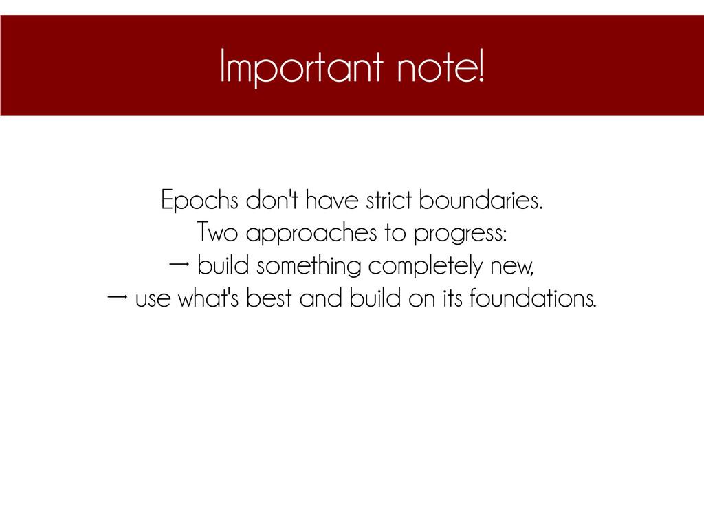 Important note! Epochs don't have strict bounda...