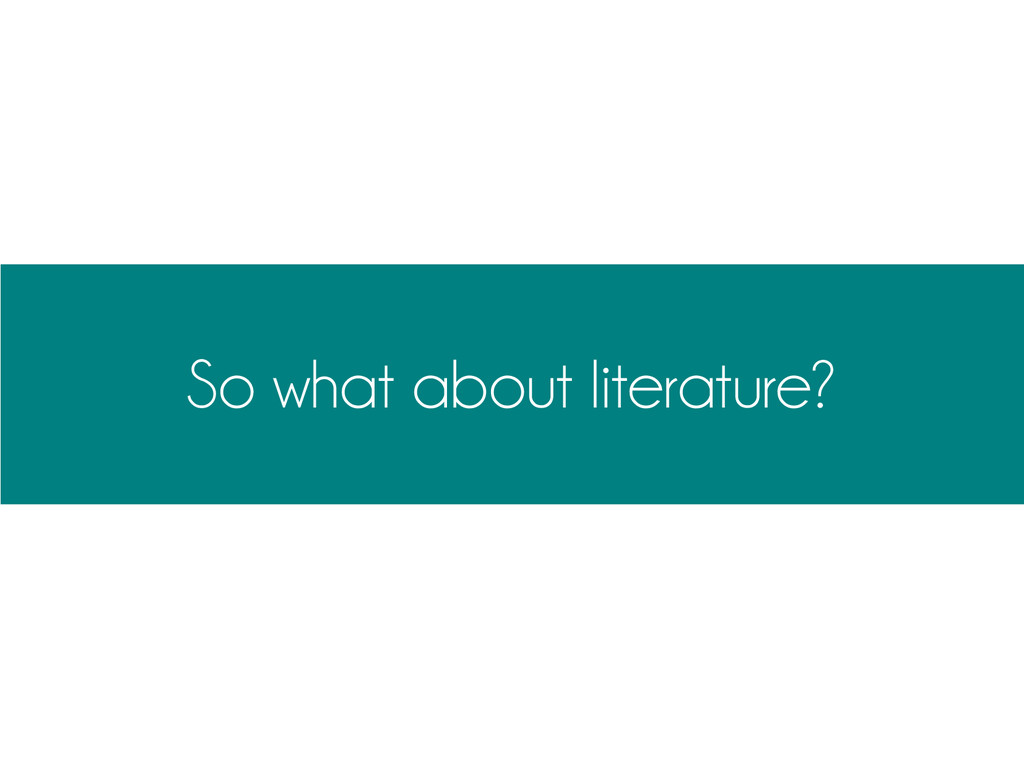 So what about literature?