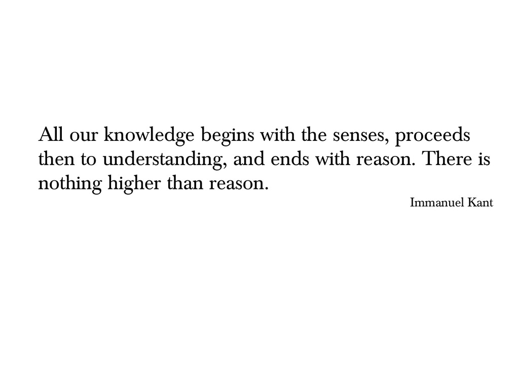 All our knowledge begins with the senses, proce...