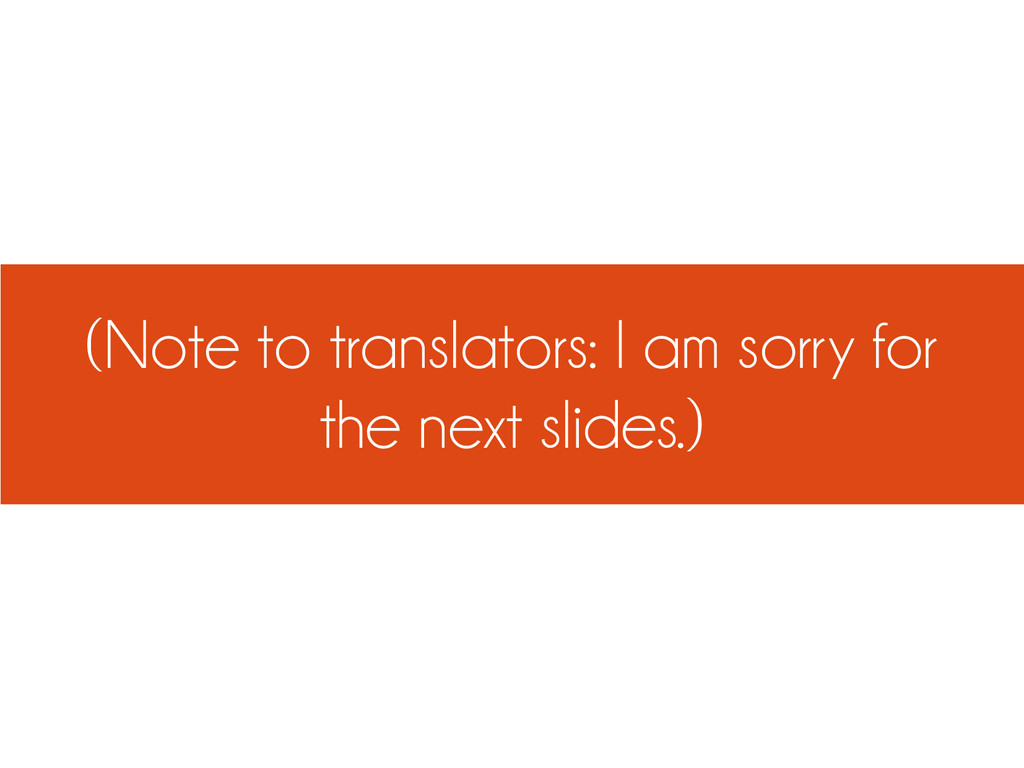 (Note to translators: I am sorry for the next s...