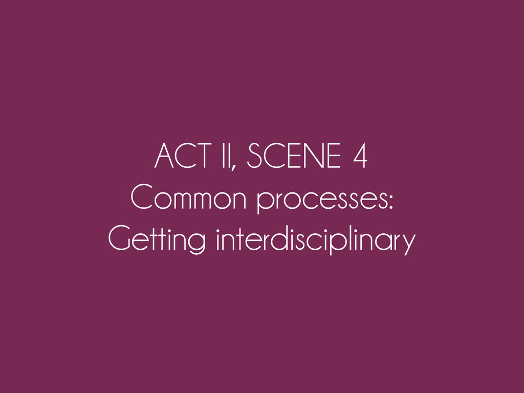 ACT II, SCENE 4 Common processes: Getting inter...