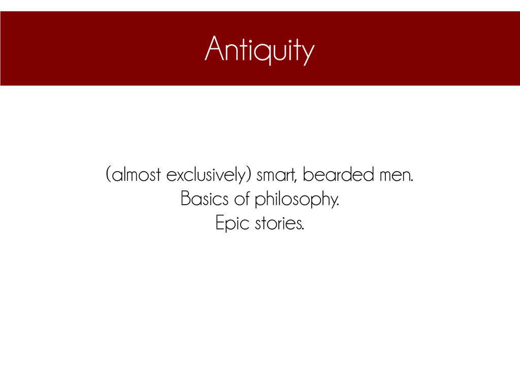 Antiquity (almost exclusively) smart, bearded m...