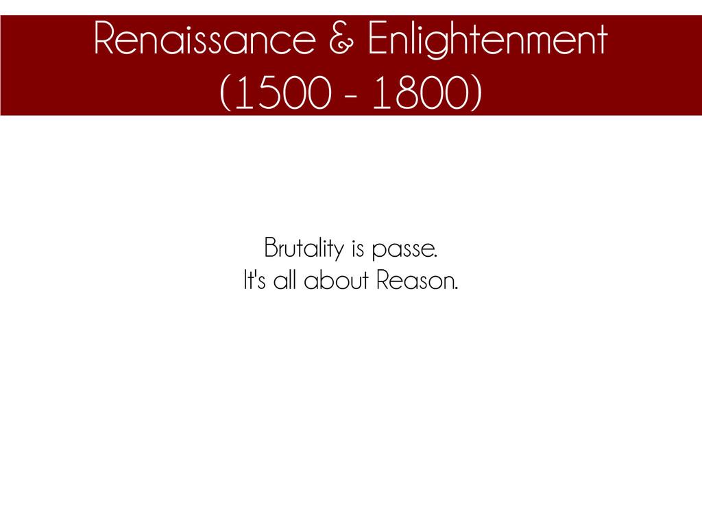 Renaissance & Enlightenment (1500 - 1800) Bruta...