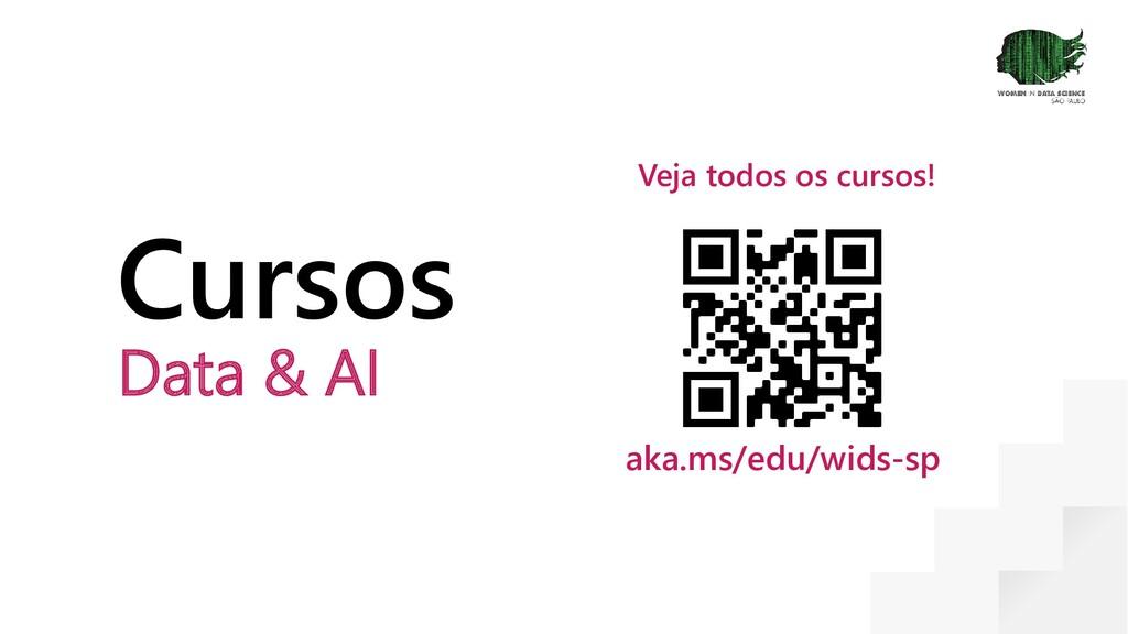 Cursos Data & AI Veja todos os cursos! aka.ms/e...