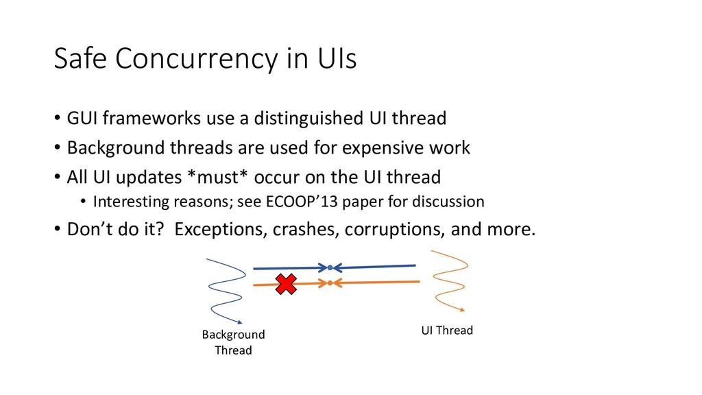 Safe Concurrency in UIs • GUI frameworks use a ...