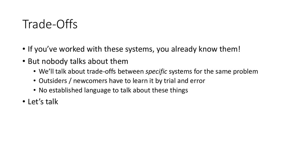 Trade-Offs • If you've worked with these system...