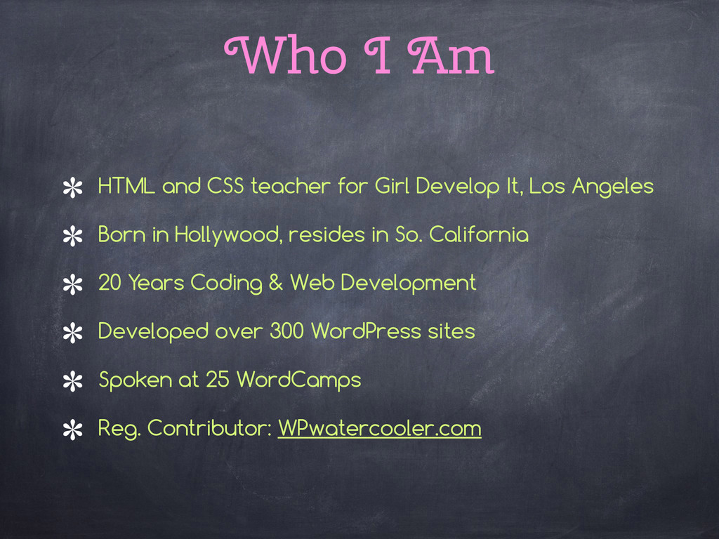 Who I Am HTML and CSS teacher for Girl Develop ...