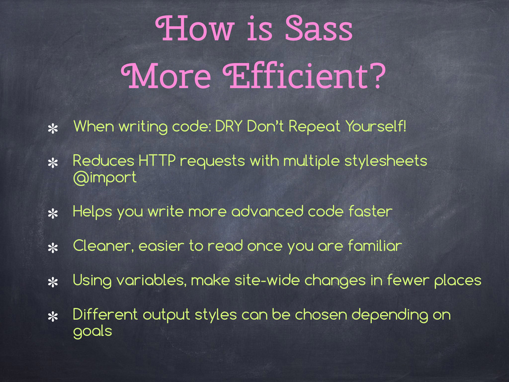 How is Sass  More Efficient? When writing code...
