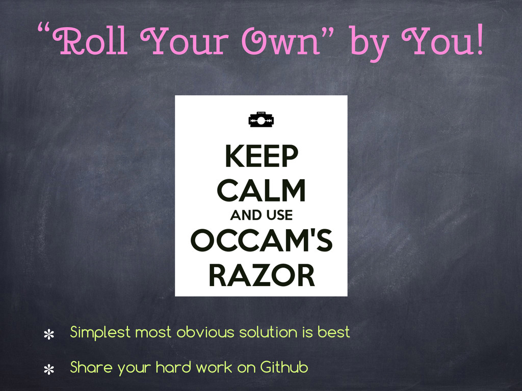 """""""Roll Your Own"""" by You! Simplest most obvious s..."""