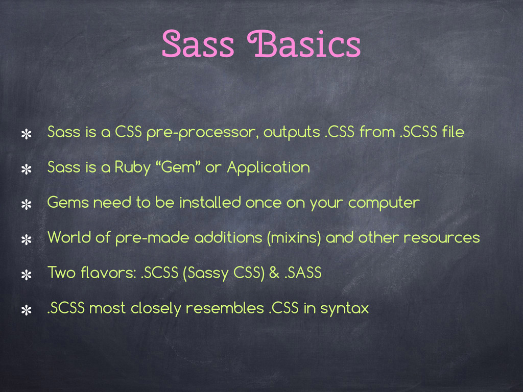 Sass Basics Sass is a CSS pre-processor, output...