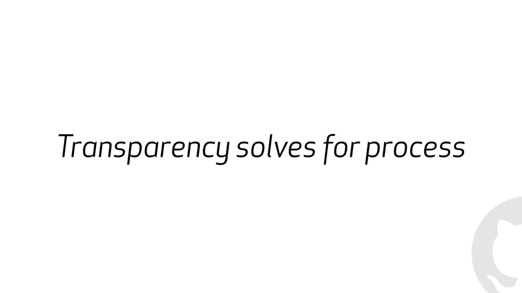 Transparency solves for process