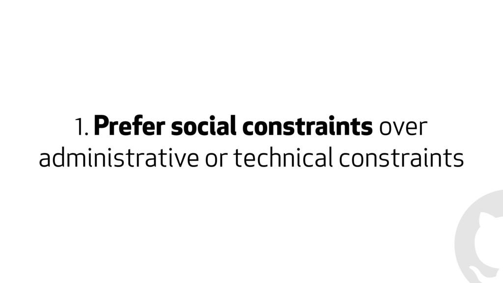 1. Prefer social constraints over administrativ...