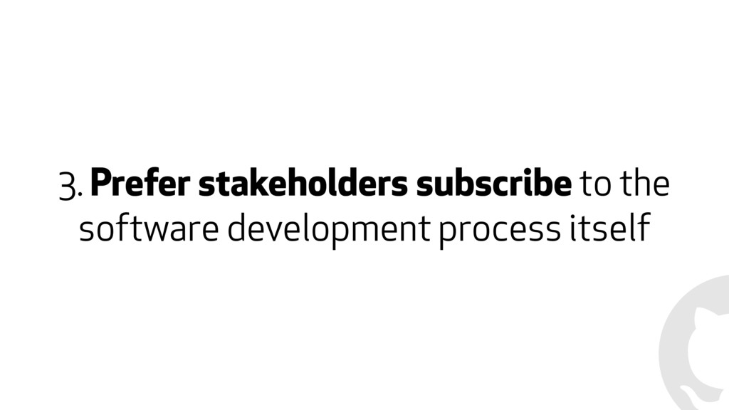 3. Prefer stakeholders subscribe to the softwar...
