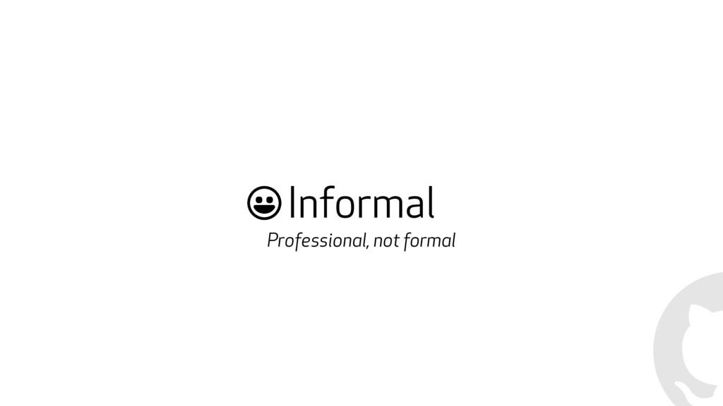 Informal Professional, not formal