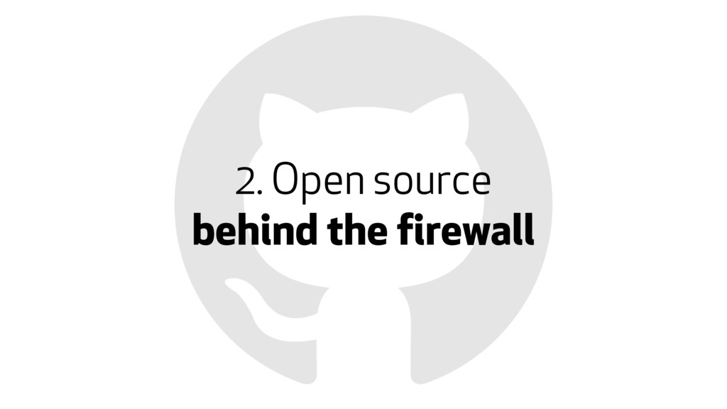 2. Open source behind the firewall