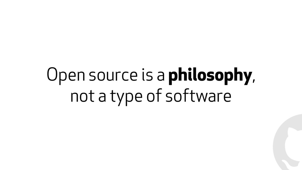 Open source is a philosophy, 